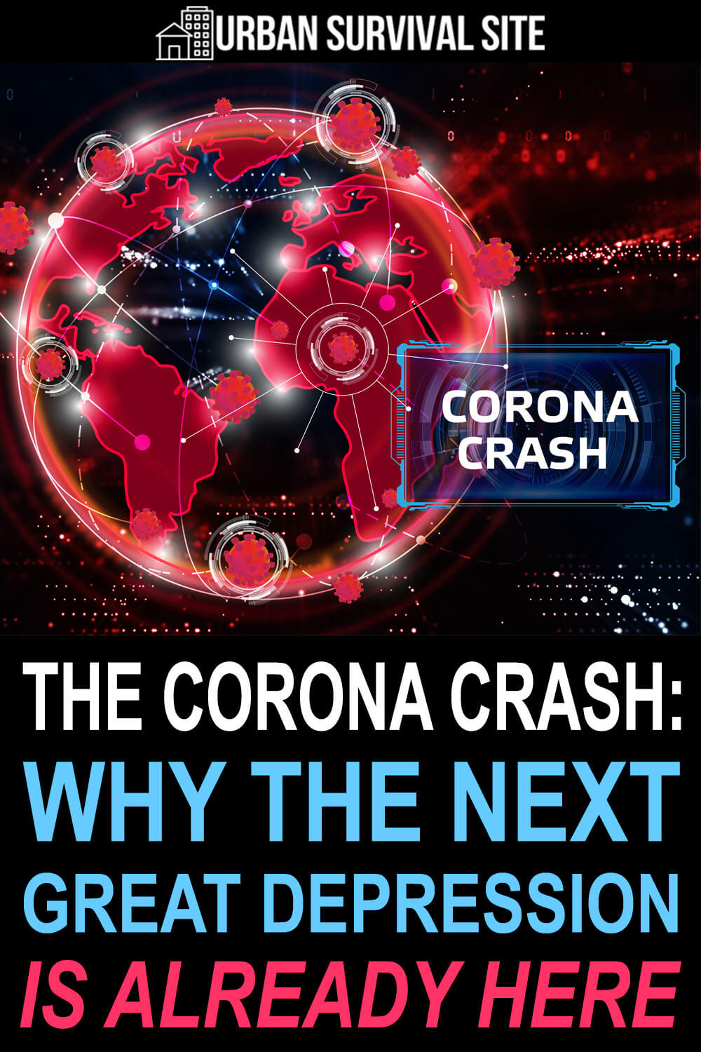 The Corona Crash: Why The Next Great Depression Is Already Here