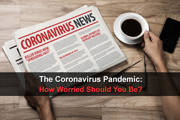The Coronavirus Pandemic: How Worried Should You Be?