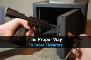 The Proper Way To Store Firearms
