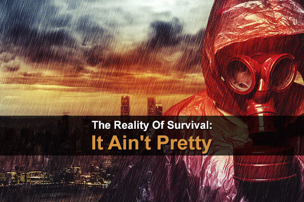 The Reality Of Survival: It Ain't Pretty