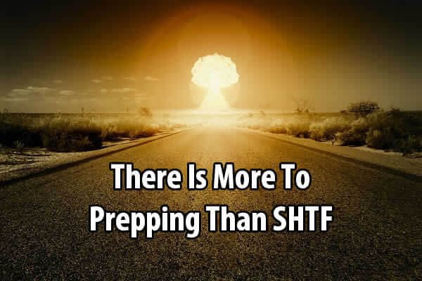 There Is More To Prepping Than SHTF
