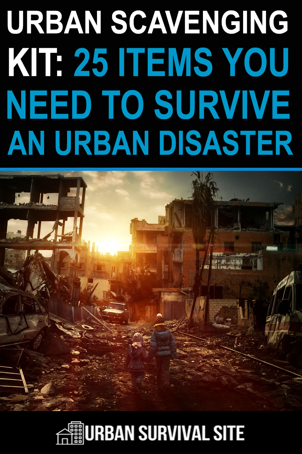 Urban Scavenging Kit: 25 Items You Need To Survive An Urban Disaster