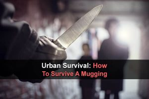 Urban Survival: How To Survive A Mugging