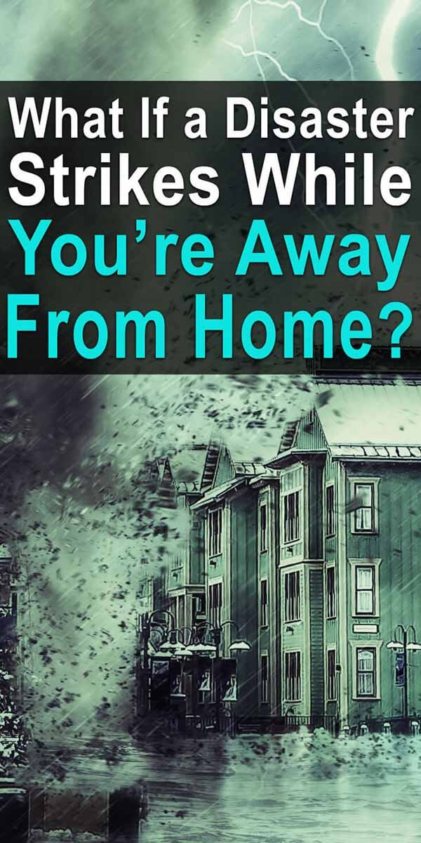 What if a Disaster Strikes While You're Away from Home?