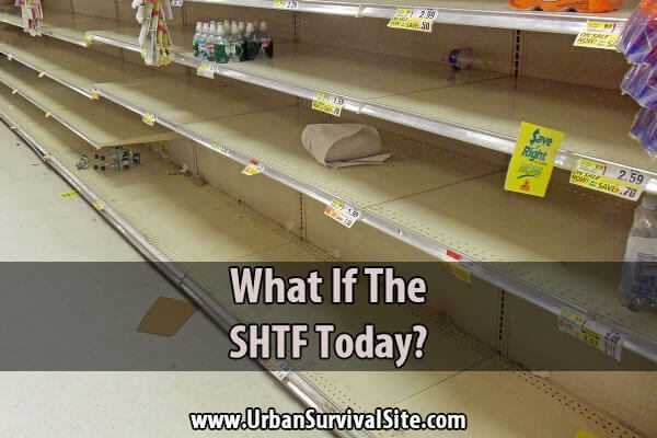What If The SHTF Today?