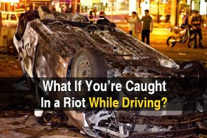 What If You're Caught in a Riot While Driving?