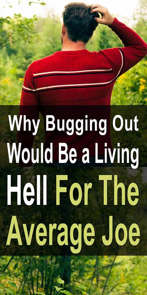 Why Bugging Out Would Be a Living Hell for the Average Joe