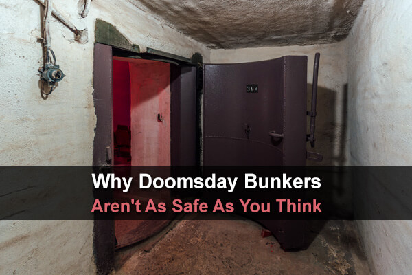 Why Doomsday Bunkers Aren't As Safe As You Think