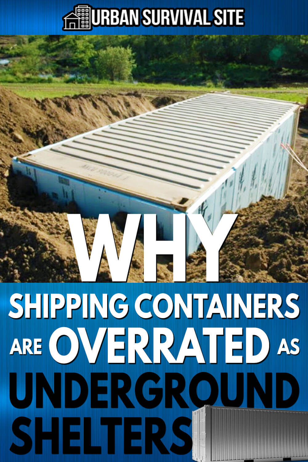 Why Shipping Containers Are Overrated as Underground Shelters